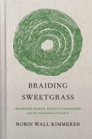 Braiding sweetgrass : indigenous wisdom, scientific knowledge, and the teachings of plants