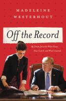 Off the record : my dream job at the White House, how I lost it, and what I learned