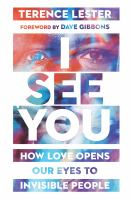 I see you : how love opens our eyes to invisible people