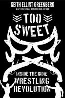Too sweet : inside the indie wrestling revolution