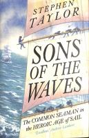 Sons of the waves : the common seaman in the heroic age of sail