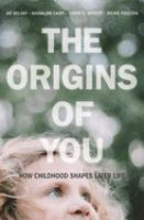 The origins of you : how childhood shapes later life