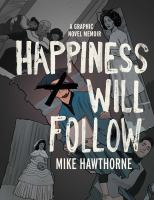 Happiness will follow : a graphic novel memoir