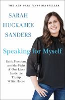 Speaking for myself : faith, freedom, and the fight of our lives inside the Trump White House