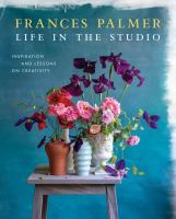 Life in the studio : inspiration and lessons on creativity