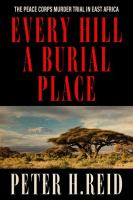 Every hill a burial place : the Peace Corps murder trial in East Africa