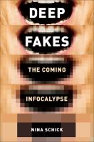 Deepfakes : the coming infocalypse