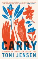 Carry : a memoir of survival on stolen land
