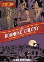 Schweizer, Chris The Roanoke colony : America's first mystery