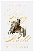 King of the world : the life of Louis XIV