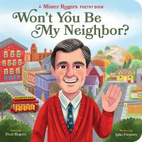 Won't you be my neighbor? : a Mister Rogers poetry book