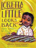 Pinkney, Andrea Davis Loretta Little looks back : three voices go tell it : a monologue novel