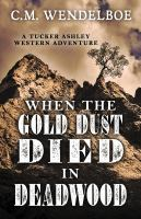 When the gold dust died in Deadwood (LARGE PRINT)