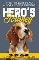 A hero's journey : life lessons from a dog and his friends