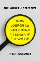 The modern detective : how corporate intelligence is reshaping the world