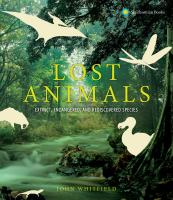Lost animals : extinct, endangered, and rediscovered species