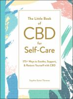 The little book of CBD for self-care : 175+ ways to soothe, support, & restore yourself with CBD