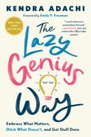 The lazy genius way : embrace what matters, ditch what doesn't, and get stuff done