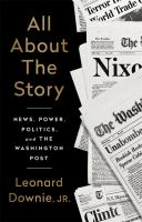 All about the story : news, power, politics, and the Washington post