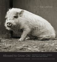 Allowed to grow old : portraits of elderly animals from farm sanctuaries
