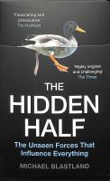 The hidden half : the unseen forces that influence everything