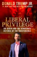 Liberal privilege : Joe Biden and the Democrats' defense of the indefensible