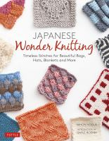Japanese wonder knitting : timeless stitches for beautiful bags, hats, blankets and more