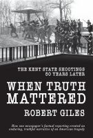 When truth mattered : the Kent State Shootings 50 years later