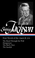 Shirley Jackson : four novels of the 1940s & 50s : The road through the wall ; Hangsaman ; The bird's nest ; The sundial