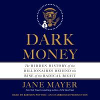 Dark money : the hidden history of the billionaires behind the rise of the radical right (AUDIOBOOK)