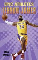 Wetzel, Dan. Epic Athletes: LeBron James.