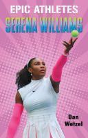Wetzel, Dan. Epic Athletes: Serena Williams.