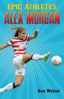 Wetzel, Dan. Epic Athletes: Alex Morgan.