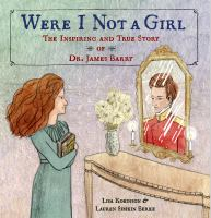 Were I not a girl : the inspiring and story of Dr. James Barry