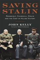 Saving Stalin : Roosevelt, Churchill, Stalin, and the cost of Allied victory in Europe