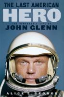 The last American hero : the remarkable life of John Glenn