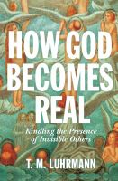 How God becomes real : kindling the presence of invisible others