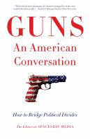 Guns, an American conversation : how to bridge political divides