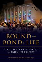 Bound in the bond of life : Pittsburgh writers reflect on the Tree of Life tragedy