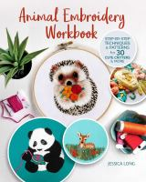 Animal embroidery workbook : step-by-step techniques & patterns for 30 cute critters & more
