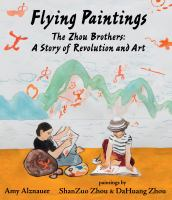Flying paintings : the Zhou brothers : a story of revolution and art