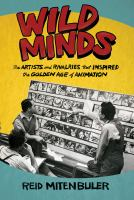 Wild minds : the artists and rivalries that inspired the golden age of animation