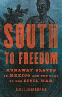 South to freedom : runaway slaves to Mexico and the road to the Civil War