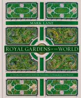 Royal gardens of the world : 21 of the world's most celebrated gardens, from the Alhambra to Highgrove and beyond