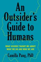 An outsider's guide to humans : what science taught me about what we do and who we are