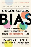 The leader's guide to unconscious bias : how to reframe bias, cultivate connection, and create high-performance teams