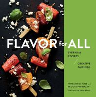 Flavor for all : everyday recipes / creative pairings