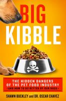 Big kibble : the hidden dangers of the commercial pet food industry and how to do better by our dogs