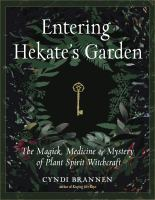 Brannen, Cyndi Entering Hekate's garden : the magick, medicine, and mystery of plant spirit witchcraft