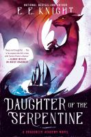 Knight, E. E. Daughter of the Serpentine : a Dragoneer Academy novel